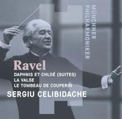 Daphnis et Chloé (Suites) / La Valse / Le Tombeau de Couperin by Ravel ;   Sergiu Celibidache ,   Münchner Philharmoniker