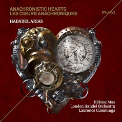 Anachronistic Hearts by Haendel ;   Héloïse Mas ,   Laurence Cummings ,   London Handel Orchestra