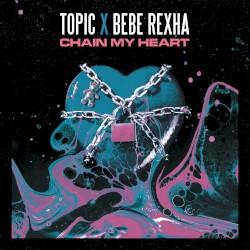 TOPIC UND BEBE REXHA - CHAIN MY HEART